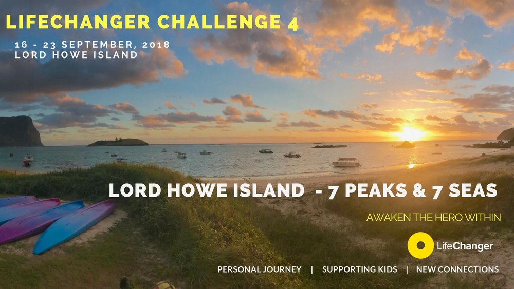 LCC#4 LORD HOWE ISLAND16 - 23 SEPTEMBER, 2018An inspiring '7 peaks & 7 SEAS' CHALLENGE. Some of the most spectacular hiking and water based activities you will ever experience. Join LifeChanger ambassadors,  on this once in a lifetime opportunity. -