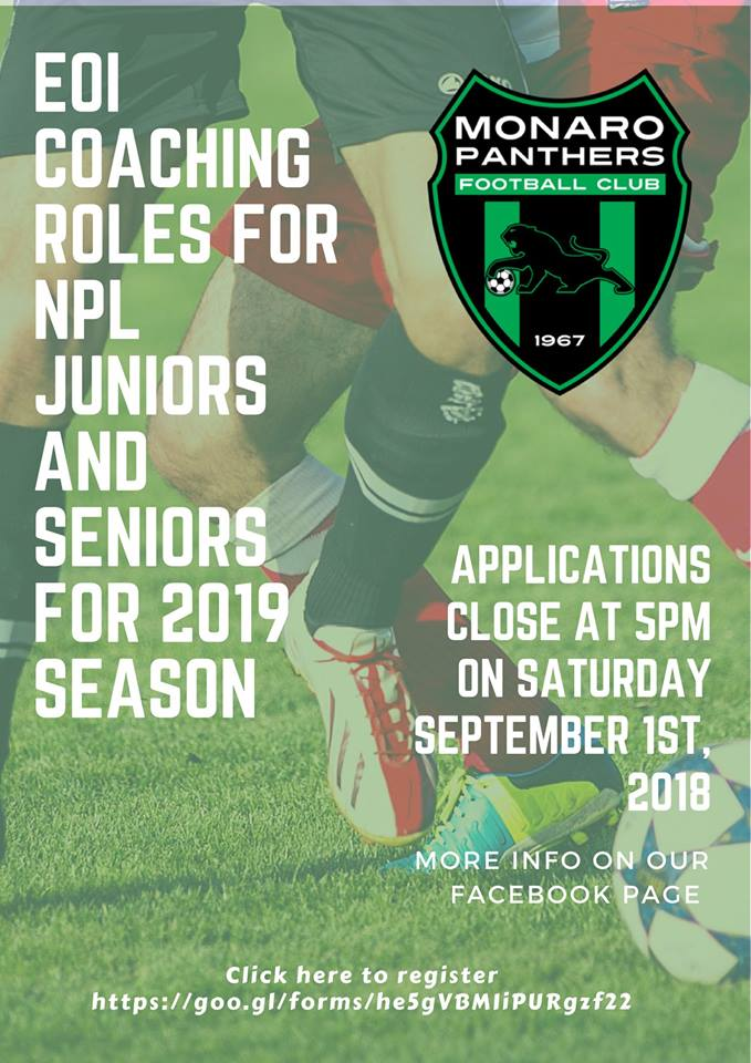 Having successful 2018 season, with 3 teams reaching to the Finals this year, Monaro Panthers Football Club is building further depth in its coaching team and is seeking applications from suitably qualified coaches across our whole Men's Premier League environment from juniors to seniors. You will be working with our Technical Director (FFA and UEFA A Licence) Adam Firych who will provide the opportunity to learn and be mentored from his experiences as a TD and Coach in Ireland and Poland.  Minimum qualification – FFA, C licence (or attending a course before the 2019 season). The Club will reimburse all course fees for Premier League Coaches.   These are child related positions and prohibited persons need not apply. All relevant working with children checks will apply.  We would like our coaches to commit to their roles for 2 seasons.   According to the Club's policy, you are not allowed to be a Head Coach of the same team where your own son/daughter plays. We strongly believe that in all Premier League teams it is better for the individual (and also a team) not to be coached by own parents (especially as a Head Coach).   Applications close at 5pm on Saturday, September 1st, 2018 Click here to register   https://goo.gl/forms/he5gVBMIiPURgzf22
