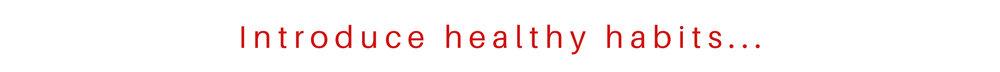 Introduce healthy habits... copy.jpg