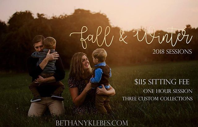 Pumpkin spice and leaves changing mean it's time you book your fall and winter family sessions!  Book here- https://www.bethanyklebes.com/2018fallwinterbooking  Sep 1, 15, 22*, 29* October 6*, 13*, 20 November 3, 10, 17  November 17th, is the very last day for sessions in 2018. All viewing sessions must be held by November 25th, all orders must be placed by November 25th. No exceptions this year, as I will be on maternity leave!  The sitting fee this year is only $115, this includes your reserved spot, session, and professional post processing of your images. Print orders and digital files are sold separately in three custom collections and A La Carte ordering, these orders will be placed at the ordering session where you and I will sit down together and view your beautiful portraits!