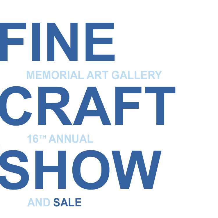 Memorial Art Gallery Fine Craft Show - November 4: 6 p.m. – 9 p.m.November 5: 10 a.m. – 6 p.m.November 6: 11 a.m. – 5 p.m.Memorial Art Gallery500 University AveRochester, NY 14607