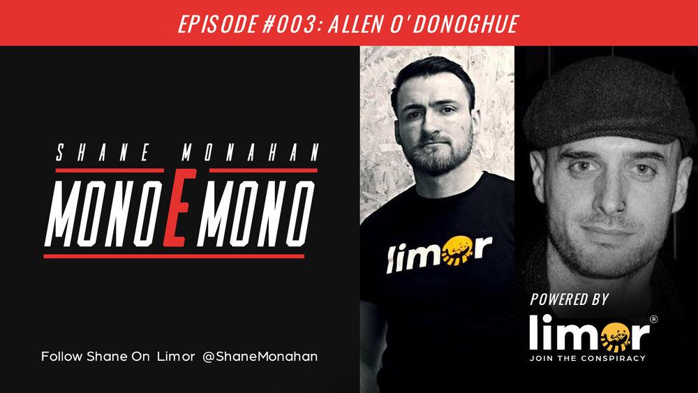 Shane went Mono E Mono with Allen O'Donoghue