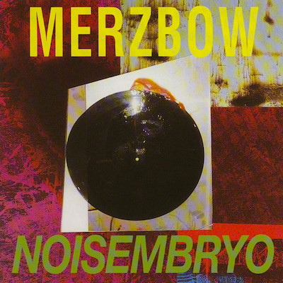 Merzbow_Noisembryo.jpg