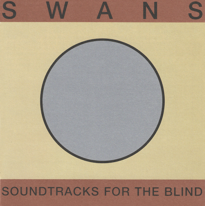 Swans_Soundtracks-For-The-Blind.jpeg
