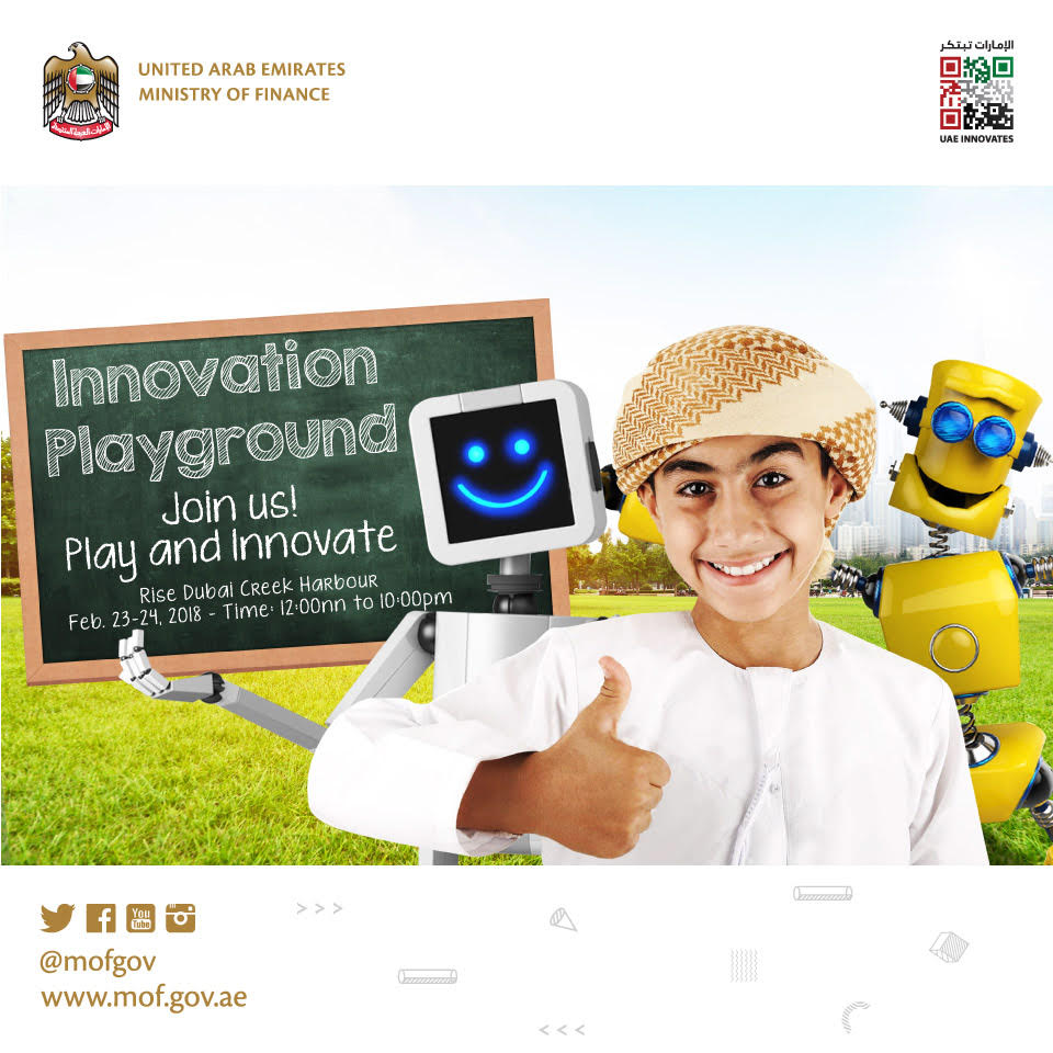 WORKSHOP Innovation Playground by Ministry of Finance In an effort to boost innovation throughout the UAE, the Ministry of Finance, in collaboration with Cartoon Network, we will be hosting the Innovation Playground. The event will see children invited to build their own robot and artificially intelligent (AI) cartoon character. Workshops such as Build your Own Robot, Artificial Intelligence, and Makey Makey will be included along with other kids activities such as face painting and coloring.  Friday & Saturday