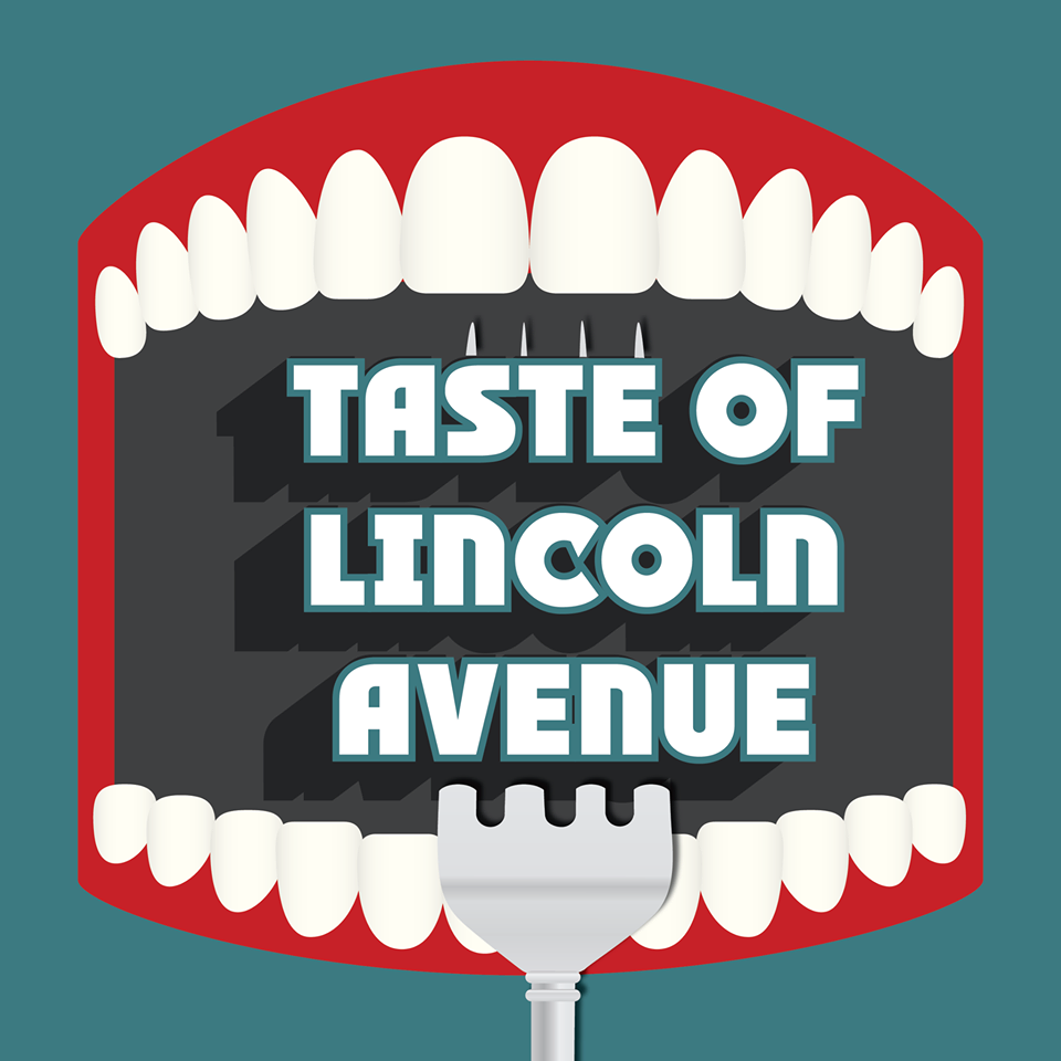 Taste of Lincoln Ave - If food and tribute bands is what you like, this years Taste of Lincoln Ave is the place to be. Enjoy chocolate, wine and whiskey tastings all weekend as well as activities the whole family can enjoy. Pick and choose from a variety of foods along Lincoln Avenue. July 28th & 29th