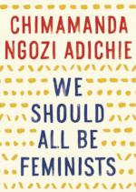 We should be all feminists by Chimamanda Ngozi Adichie (2014)