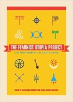 The Feminist Utopia Project by Alexandra Brodsky (2015)