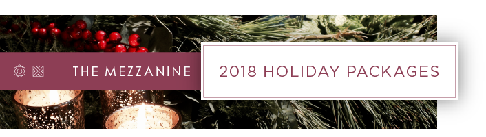 The Mezzanine 2018 Holiday Packages