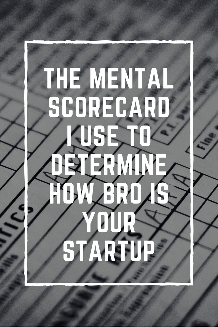 The Mental Scorecard I Use To Determine How Bro is Your Startup.png