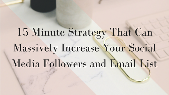 15 Minute Strategy That Can Massively Increase Your Social Media Followers and Email List.png