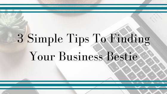 3 Simple Tips To Finding Your Business Bestie.png