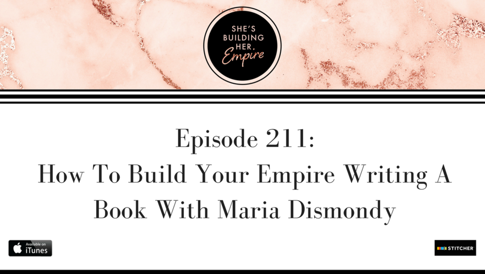 Episode_211_How_To_Build_Your_Empire_Writing_A_Book_With_Maria_Dismondy.png