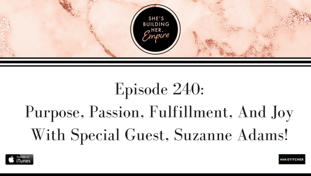 Episode_240_Purpose_Passion_ Fullfillment_and_Joy_with_Suzanne_Adams.png