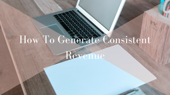 How to Generate Consistent Revenue.png