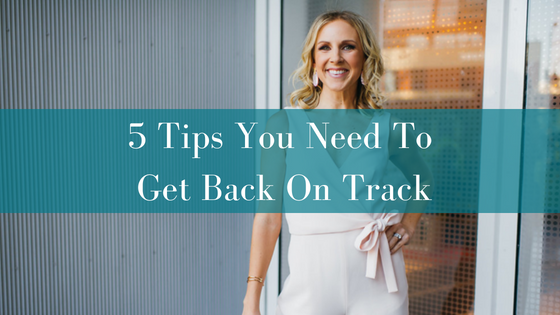 5 Tips You Need To Get Back On Track.png