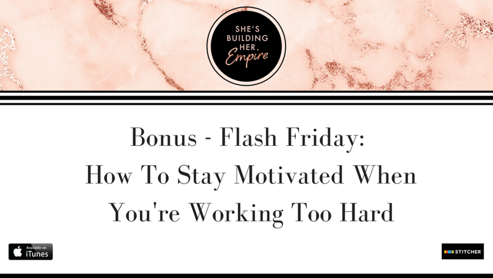 Bonus - Flash Friday_ How To Stay Motivated When You're Working Too Hard.png