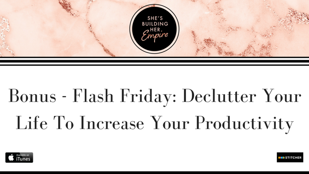 Bonus - Flash Friday: Declutter Your Life To Increase Your Productivity .png