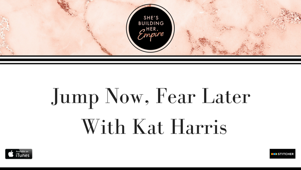 Jump Now, Fear Later With Kat Harris.png