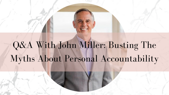Q&A With John Miller: Busting The Myths About Personal Accountability.png