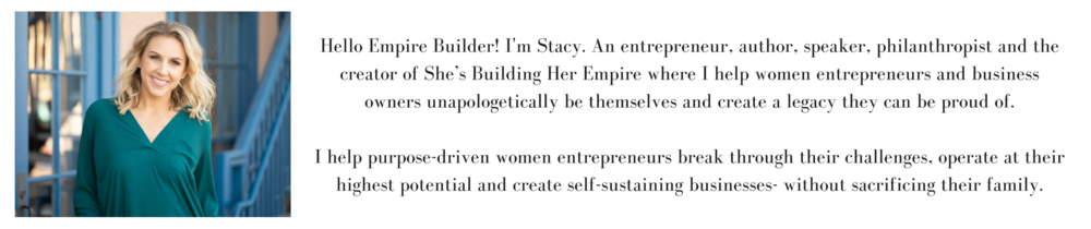 Hello Empire Builder! I'm Stacy. An entrepreneur, author, speaker, philanthropist and the creator of She's Building Her Empire where I help women entrepreneurs and business owners unapologetically be themselves and c.png