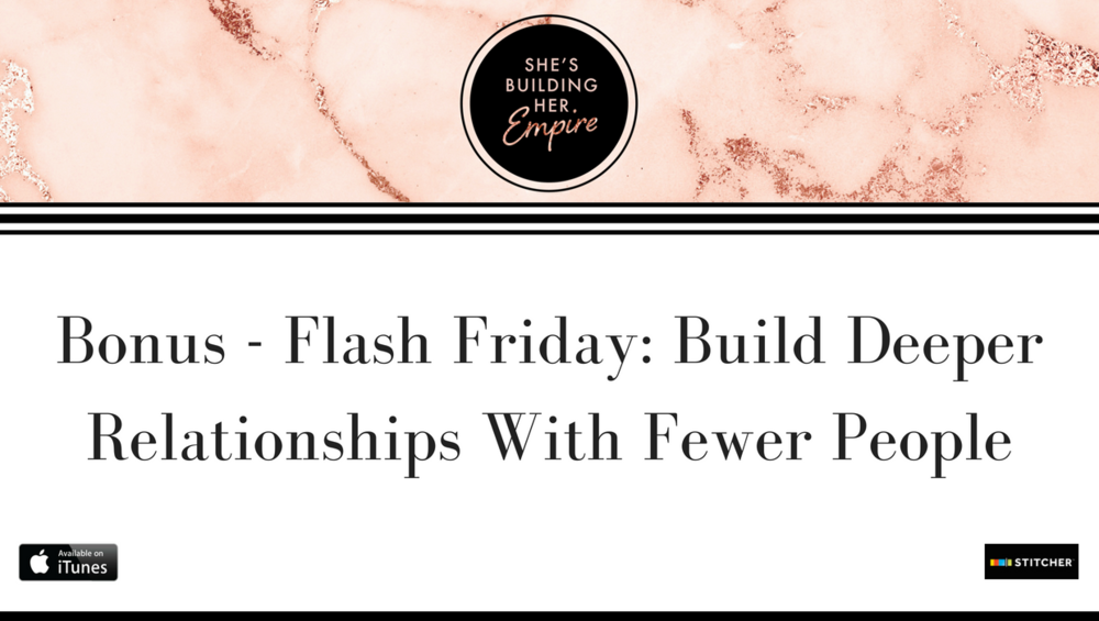 Bonus - Flash Friday: Build Deeper Relationships With Fewer People