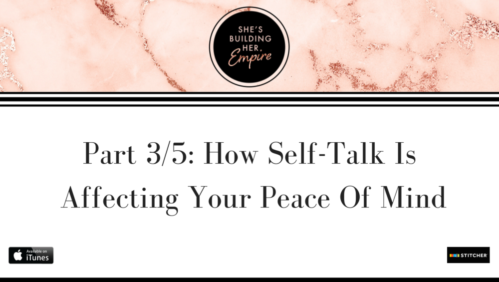 Part 3/5: How Self-Talk Is Affecting Your Peace Of Mind.png