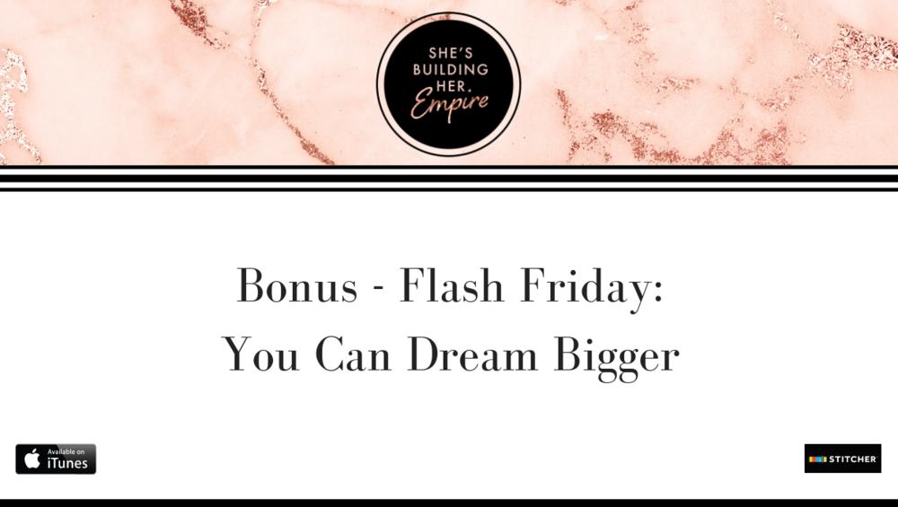 Bonus - Flash Friday_ You Can Dream Bigger Than That (2).png