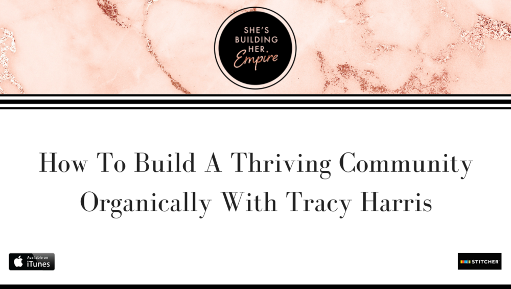 How To Build A Thriving Community Organically With Tracy Harris.png