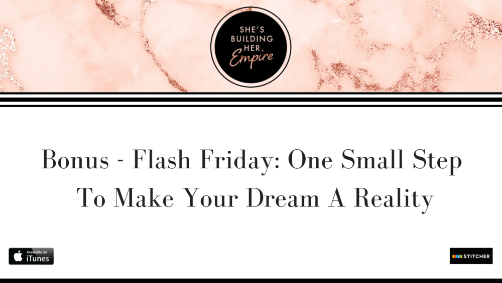 Bonus - Flash Friday_ One Small Step To Make Your Dream A Reality.png