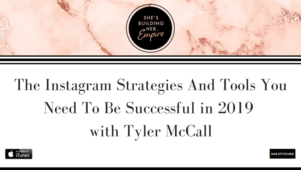 The Instagram Strategies And Tools You Need To Be Successful in 2019 with Tyler McCall.png