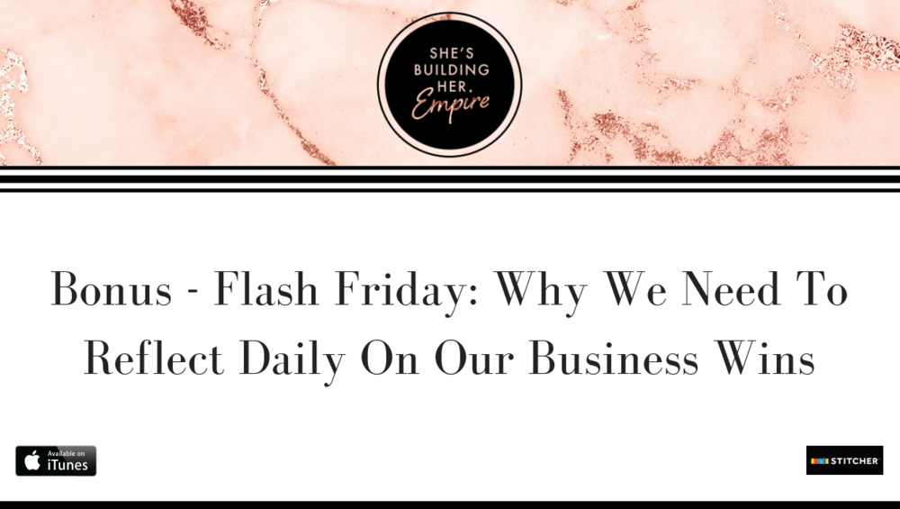 Bonus - Flash Friday_ Why We Need To Reflect Daily On Our Business Wins.png