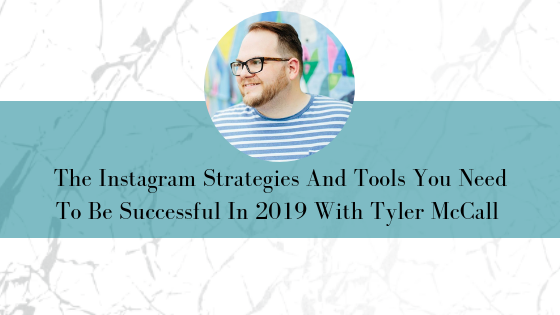The Instagram Strategies And Tools You Need To Be Successful In 2019 With Tyler McCall (2).png