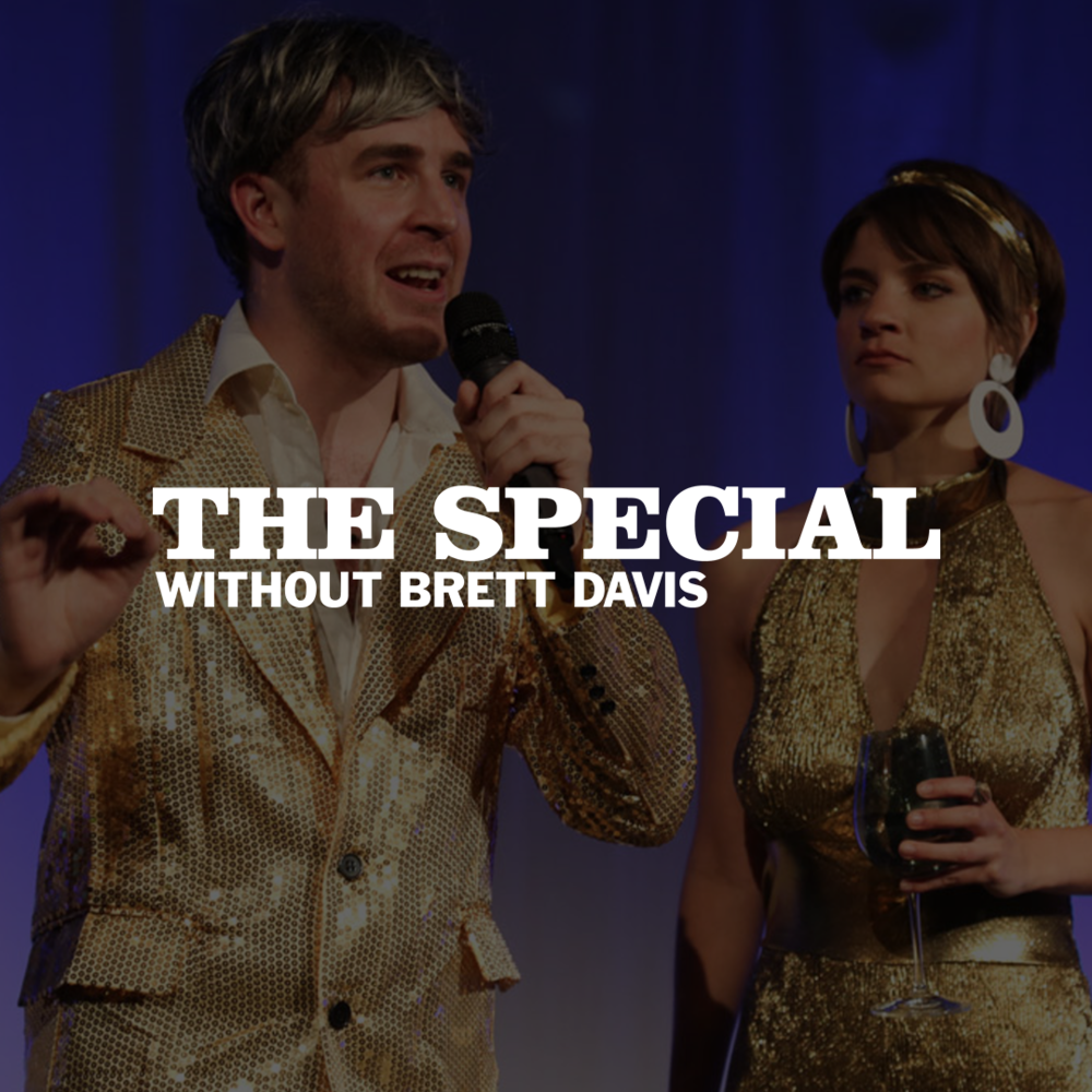THE SPECIAL    WITHOUT BRETT DAVIS   A weekly live television show airing online and on the air in Manhattan featuring celebrity guests, live music and more!.