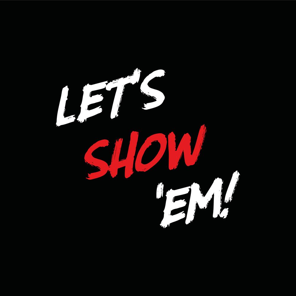 Let's Show 'Em!