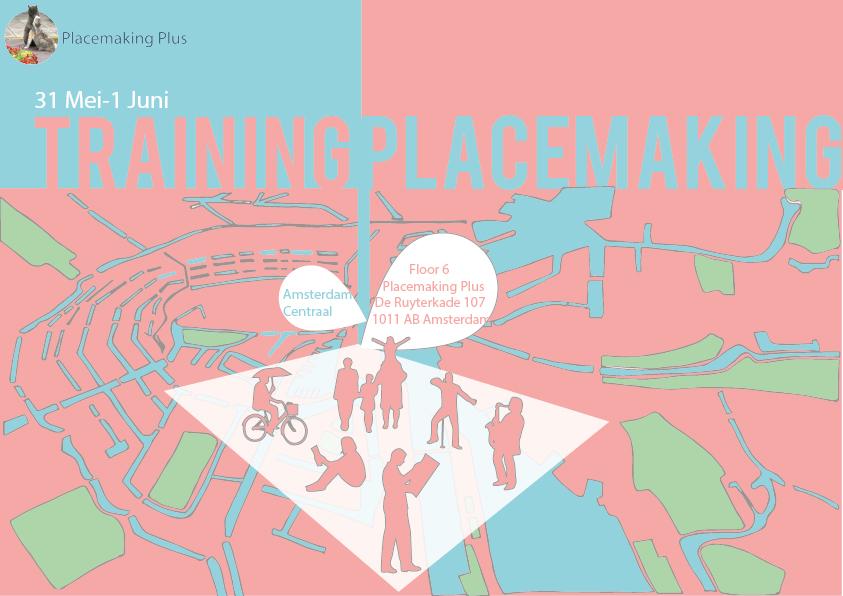 TRAINING PLACEMAKING IN DE PRAKTIJK AMSTERDAM 2018 (31 mei - 1 juni)