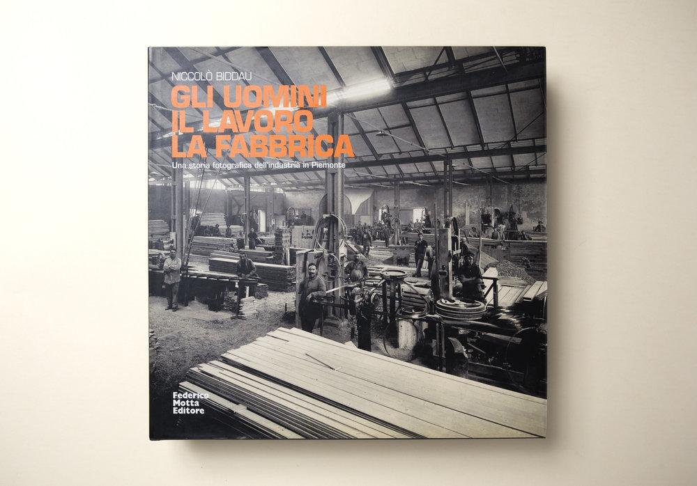Niccolò BiddauGLI UOMINI - IL LAVORO - LA FABBRICA - Federico Motta Editore2005 Milano