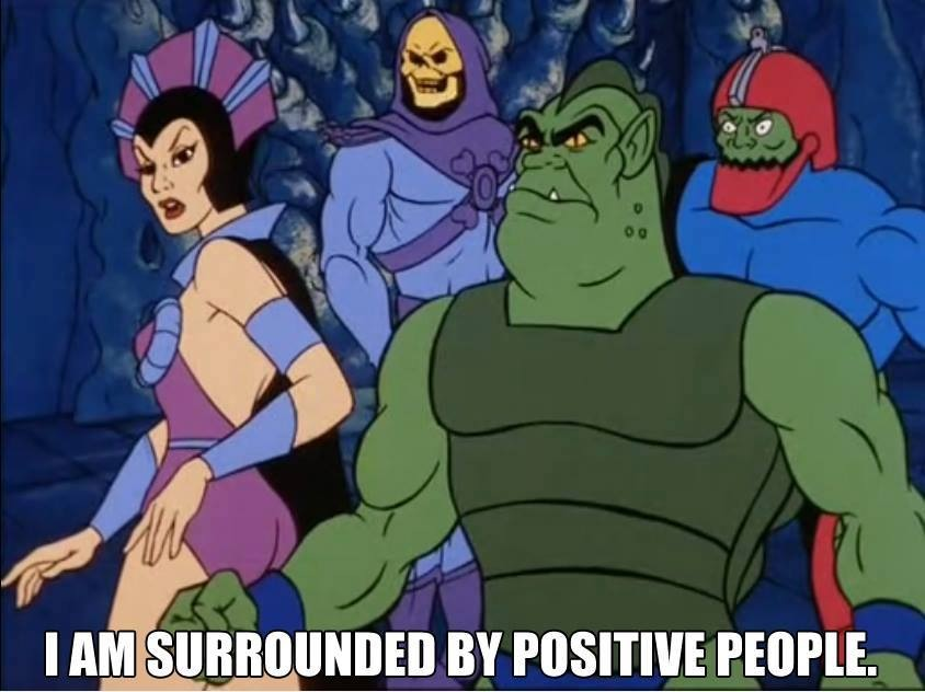I am surrounded by positive people -Skeletor
