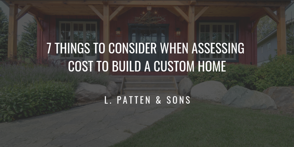 7 THINGS TO CONSIDER WHEN ASSESSING   COST TO BUILD A CUSTOM HOME.png