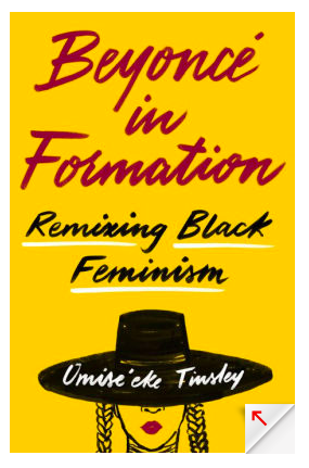 Beyonce in Formation: Remixing Black Feminism  by Omise'eke Tinsley