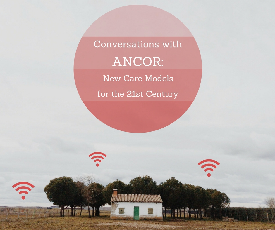 "A graphic showing a small house in rural setting with three wireless symbols around it. The graphic says ""Conversations with ANCOR: New Care Models for the 21st Century."""