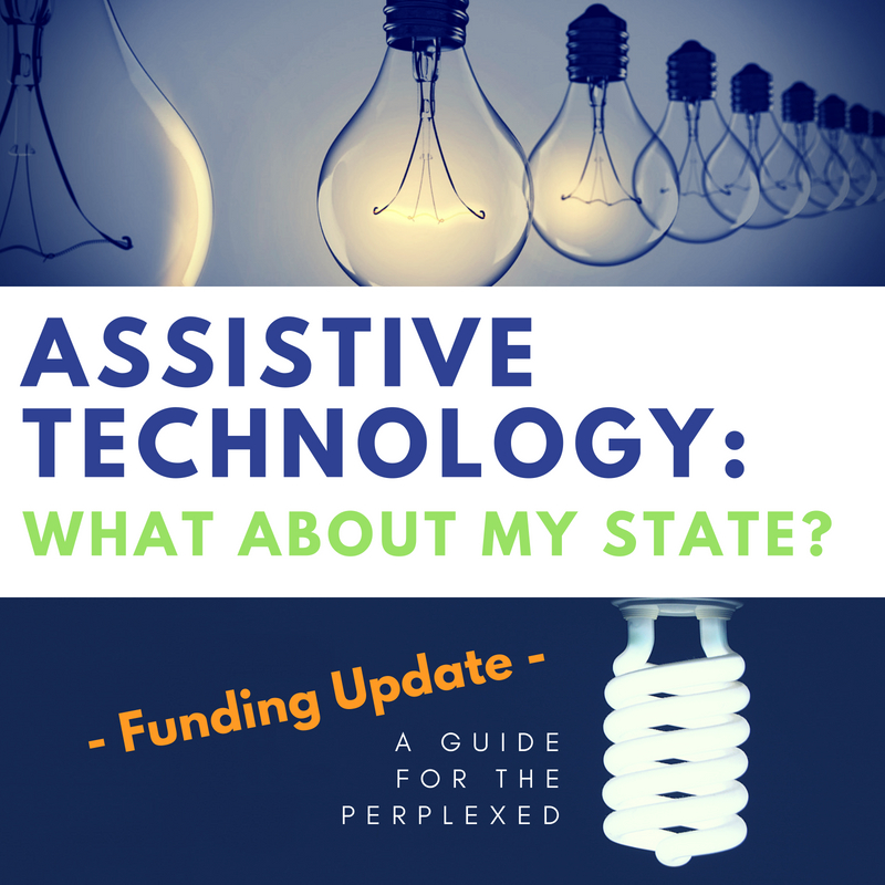 Graphic says Assistive Technology: What about my state? A Guide for the Perplexed. Funding Update Version.jpg