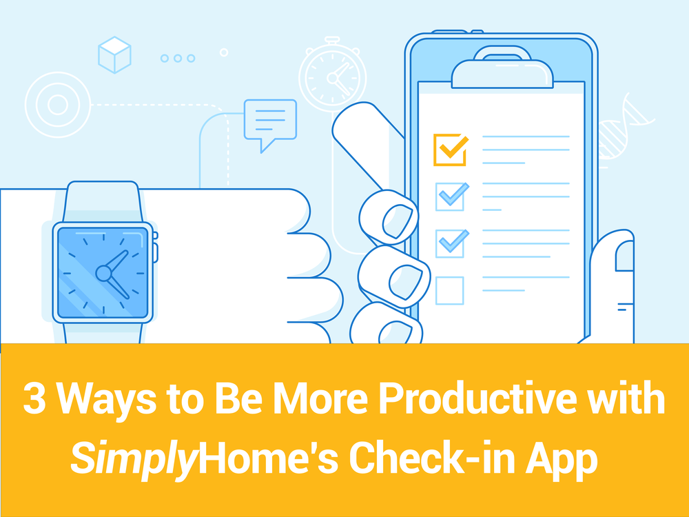3 Ways to be More Productive with SimplyHome's Check-in App.png