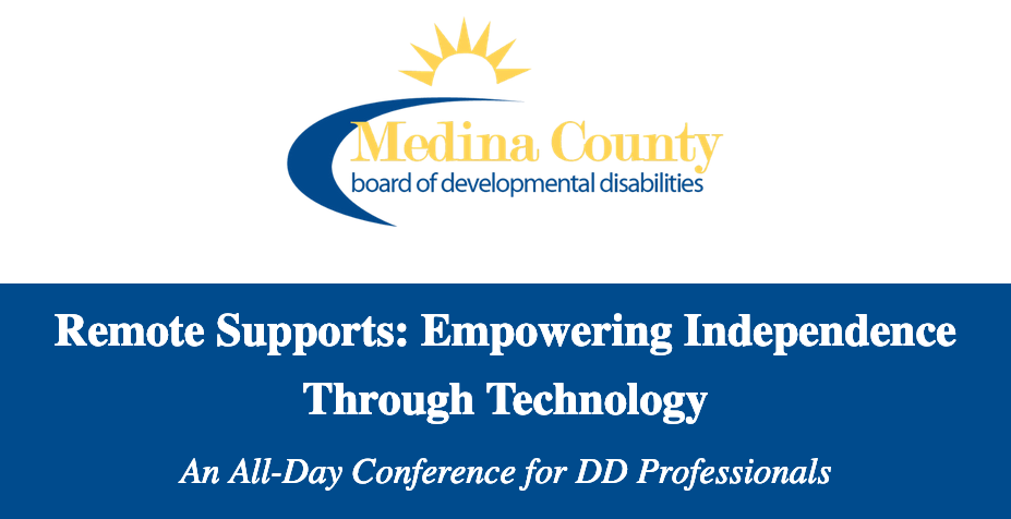 """Image: The logo of Medina County Board of Developmental Disabilities, with the title of the conference, """"Remote Supports: Empowering Independence Through Technology"""" with the subtitle, """"A Conference for DD Professionals."""""""