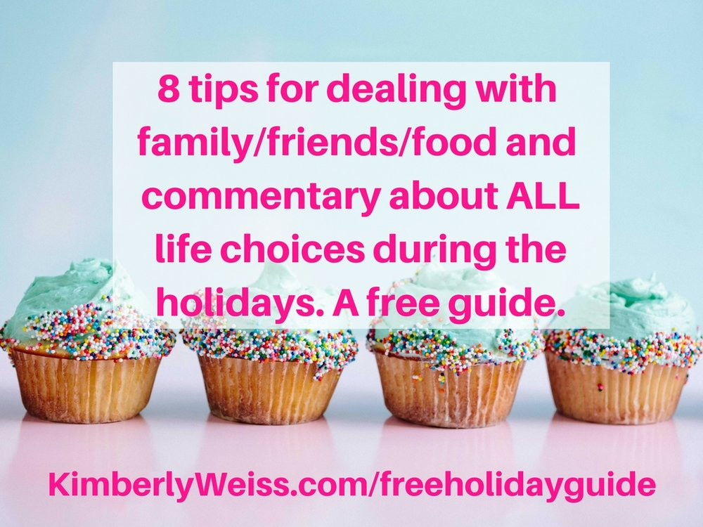 8 tips ways to deal with family%2Ffriends (food, commentary about ALL life choices) during the holidays. A free guide..jpg