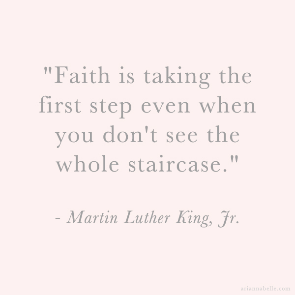 Faith is taking the first step even when you don't see the whole staircase - MLK
