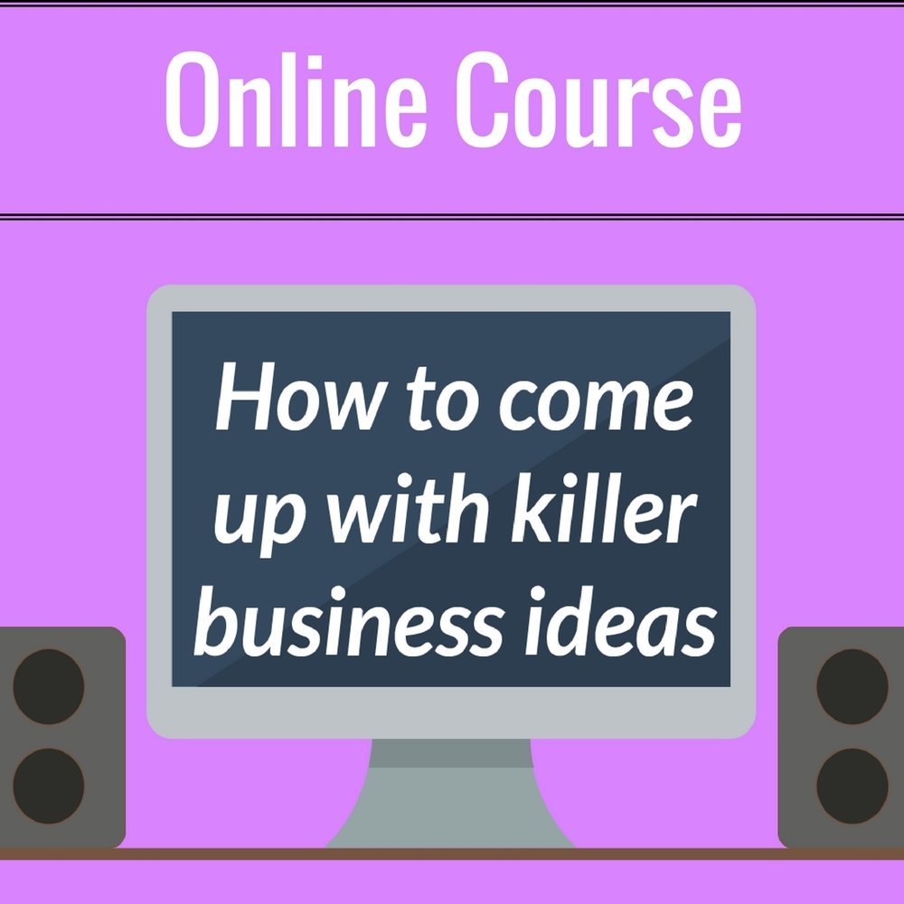 How to come up with killer business ideas - udemy course