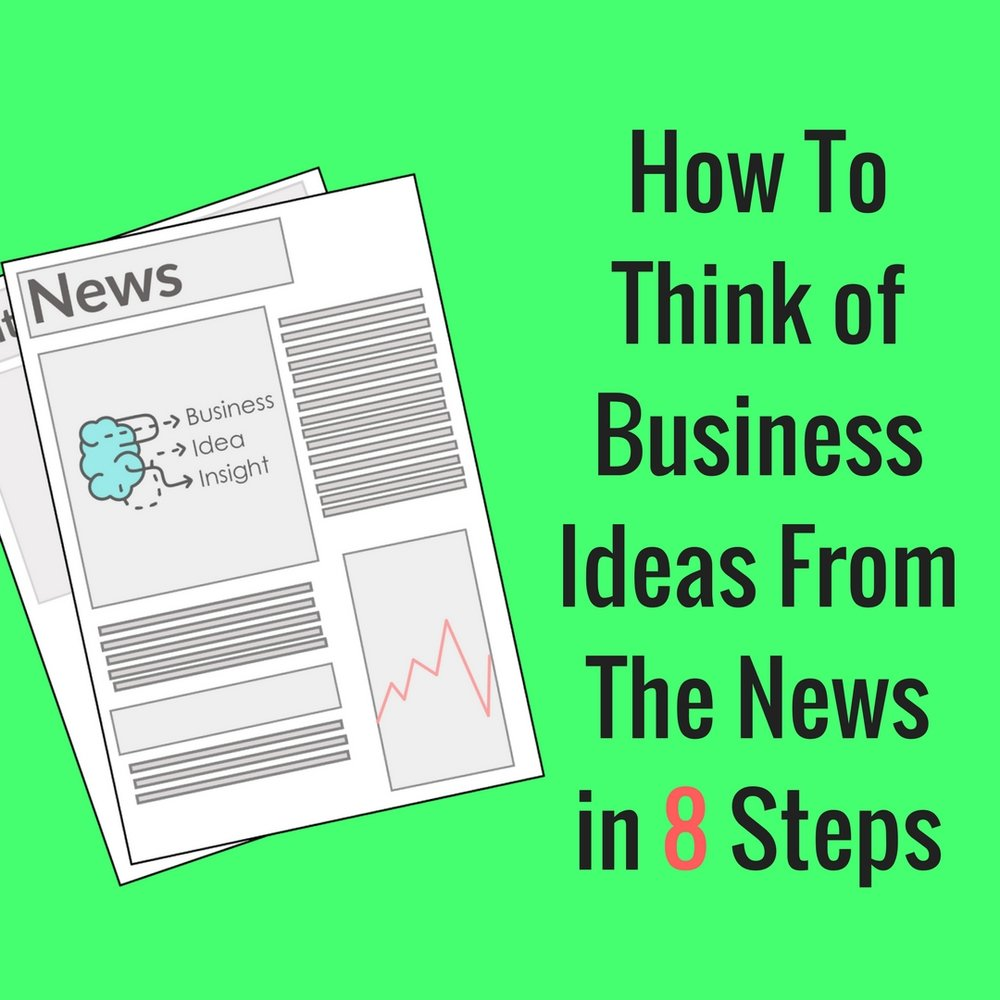How to Think of Business Ideas from the News in 8 Steps.png
