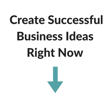 Create Successful Business Ideas Right Now