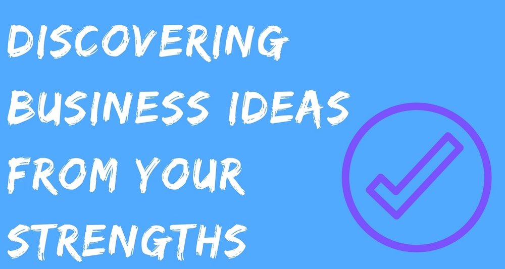 Discovering Business Ideas From Your Strengths